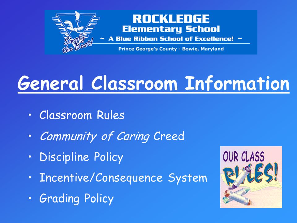 General Classroom Information Homework Policy - Agenda Books - Checking Homework - Reading Logs, BWTL, Spelling, Math, Science, S.S., Health Class Schedules Supplies