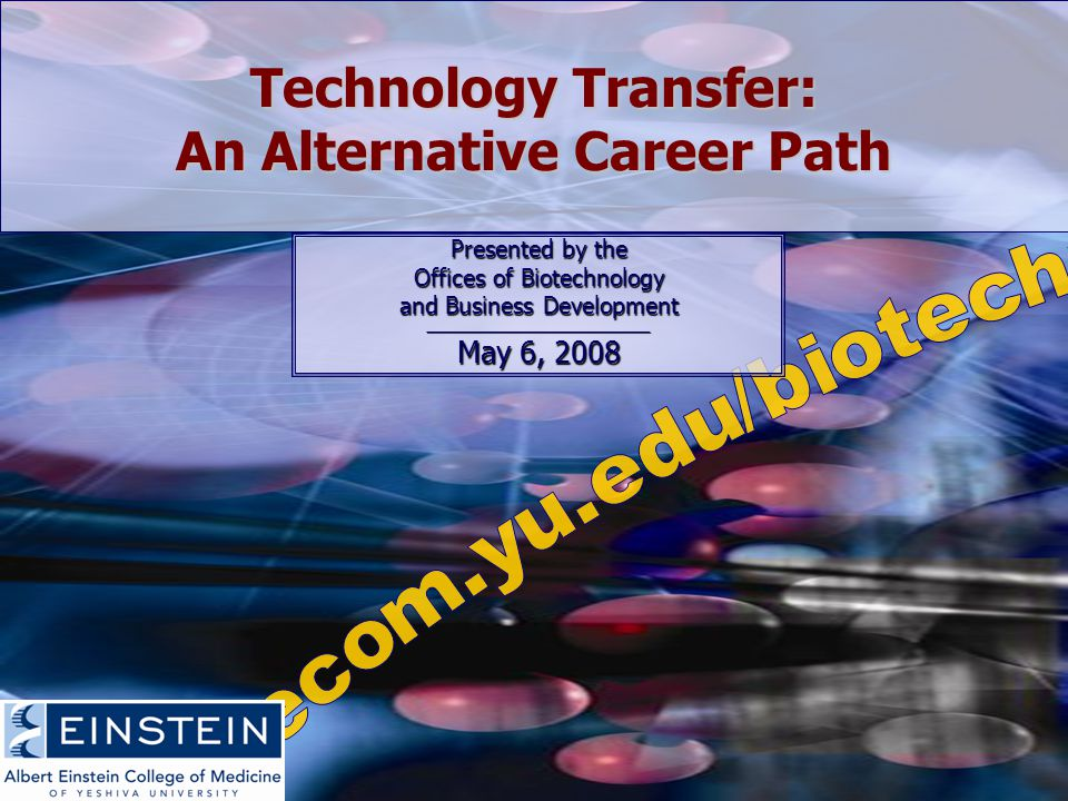Technology Transfer: An Alternative Career Path Presented by the Offices of Biotechnology and Business Development __________________________________ May 6, 2008