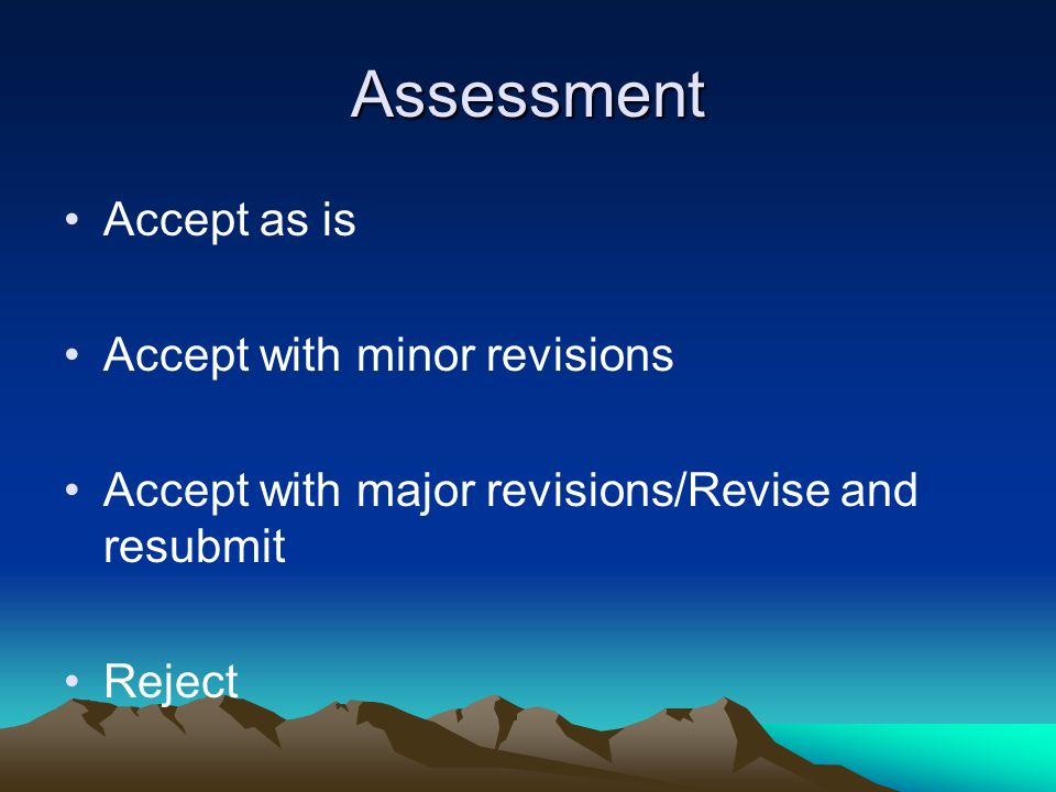 Assessment Accept as is Accept with minor revisions Accept with major revisions/Revise and resubmit Reject