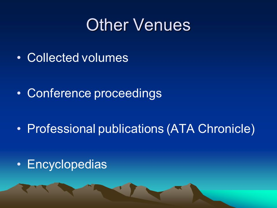Other Venues Collected volumes Conference proceedings Professional publications (ATA Chronicle) Encyclopedias