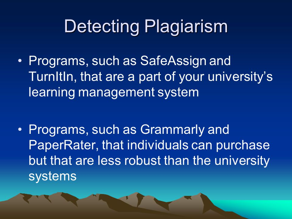 Detecting Plagiarism Programs, such as SafeAssign and TurnItIn, that are a part of your university's learning management system Programs, such as Gram