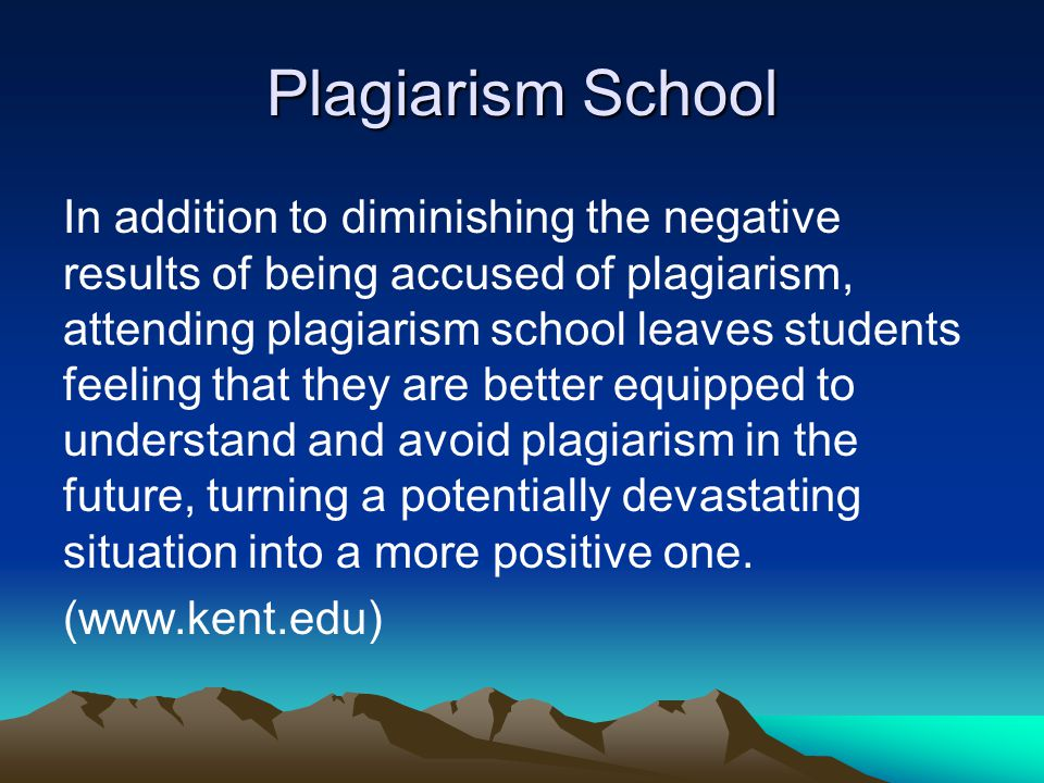 Plagiarism School In addition to diminishing the negative results of being accused of plagiarism, attending plagiarism school leaves students feeling that they are better equipped to understand and avoid plagiarism in the future, turning a potentially devastating situation into a more positive one.