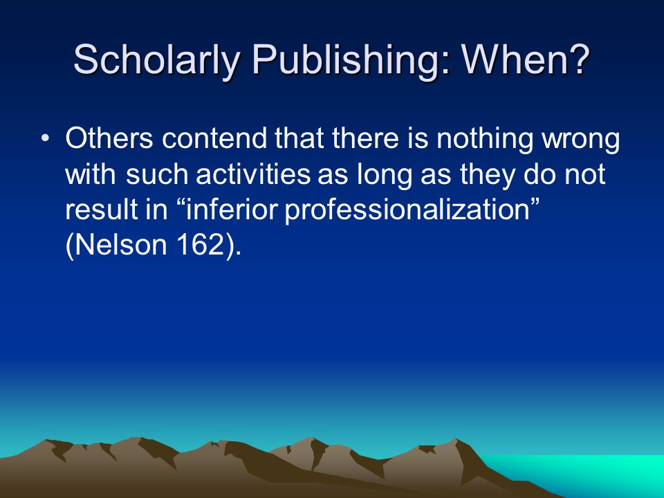 """Scholarly Publishing: When? Others contend that there is nothing wrong with such activities as long as they do not result in """"inferior professionaliza"""