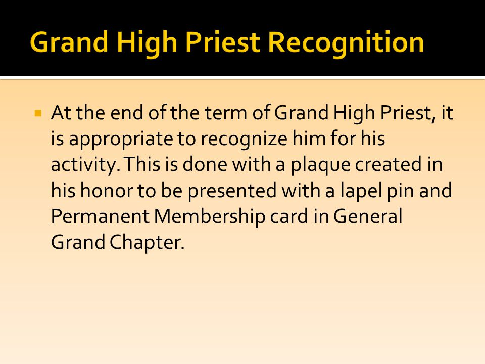  At the end of the term of Grand High Priest, it is appropriate to recognize him for his activity.