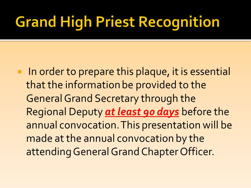  In order to prepare this plaque, it is essential that the information be provided to the General Grand Secretary through the Regional Deputy at least 90 days before the annual convocation.