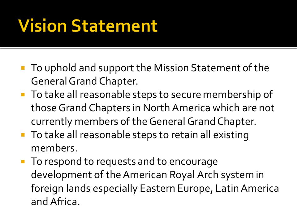  To uphold and support the Mission Statement of the General Grand Chapter.