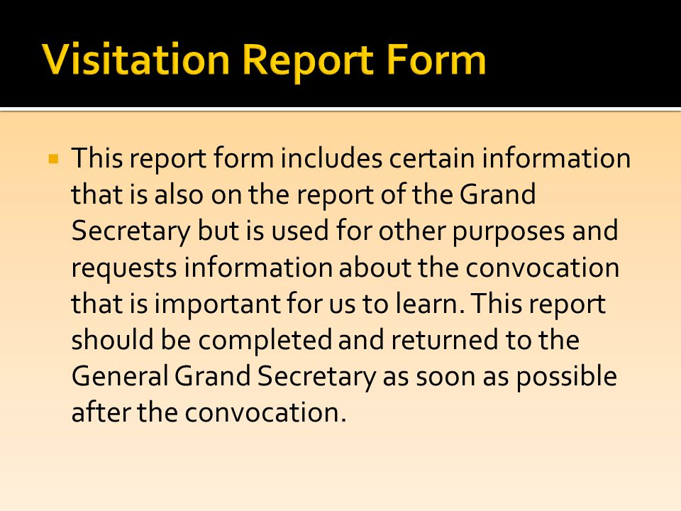  This report form includes certain information that is also on the report of the Grand Secretary but is used for other purposes and requests information about the convocation that is important for us to learn.