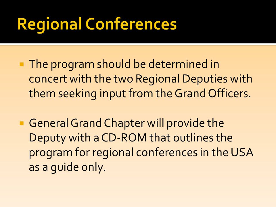  The program should be determined in concert with the two Regional Deputies with them seeking input from the Grand Officers.