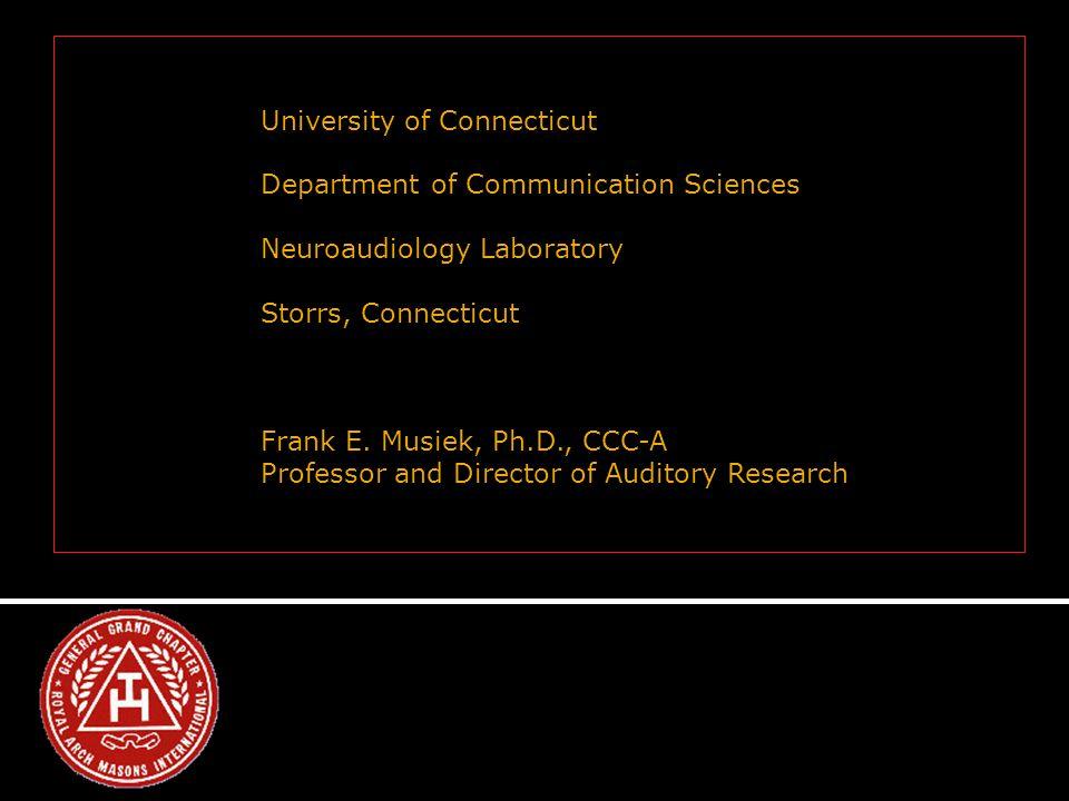 University of Connecticut Department of Communication Sciences Neuroaudiology Laboratory Storrs, Connecticut Frank E.
