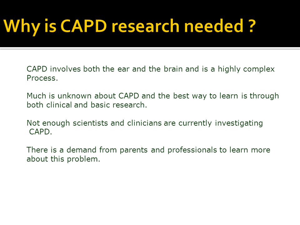 Why is CAPD research needed .