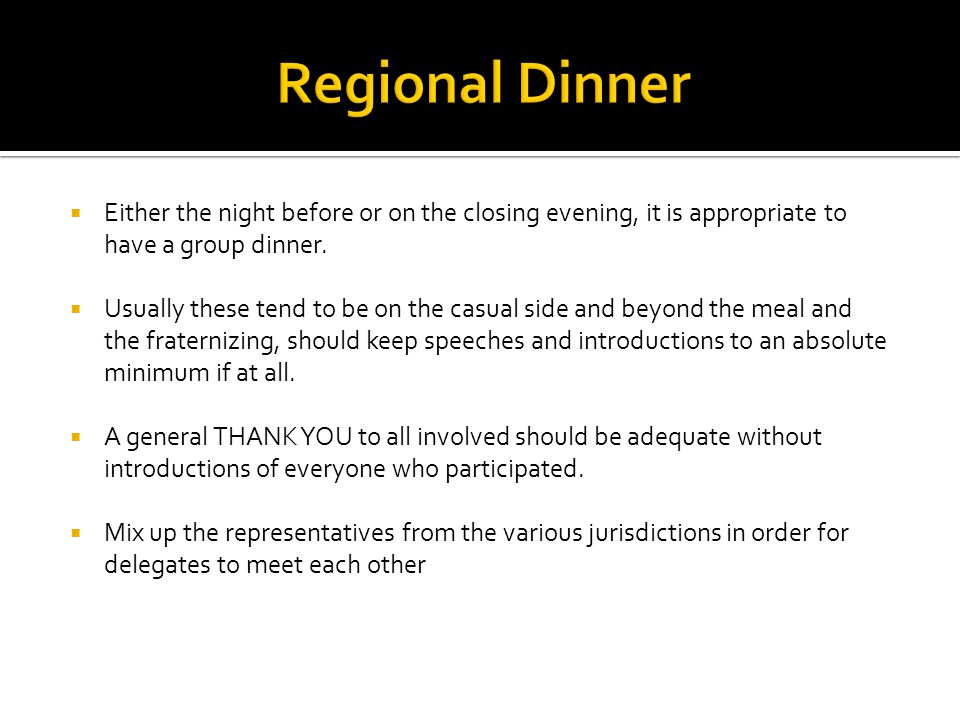  Either the night before or on the closing evening, it is appropriate to have a group dinner.