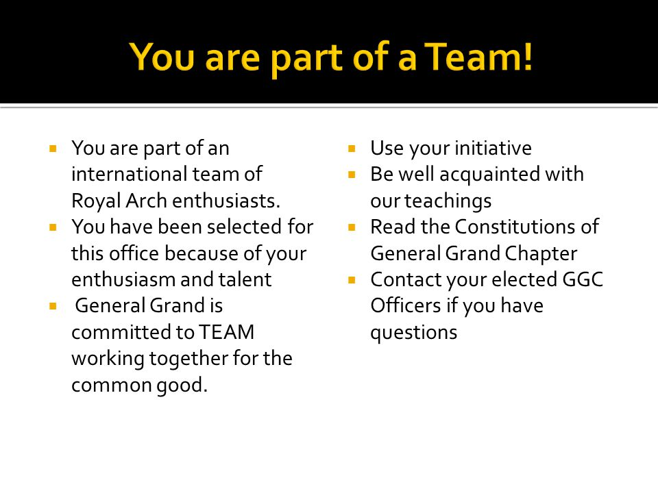  You are part of an international team of Royal Arch enthusiasts.