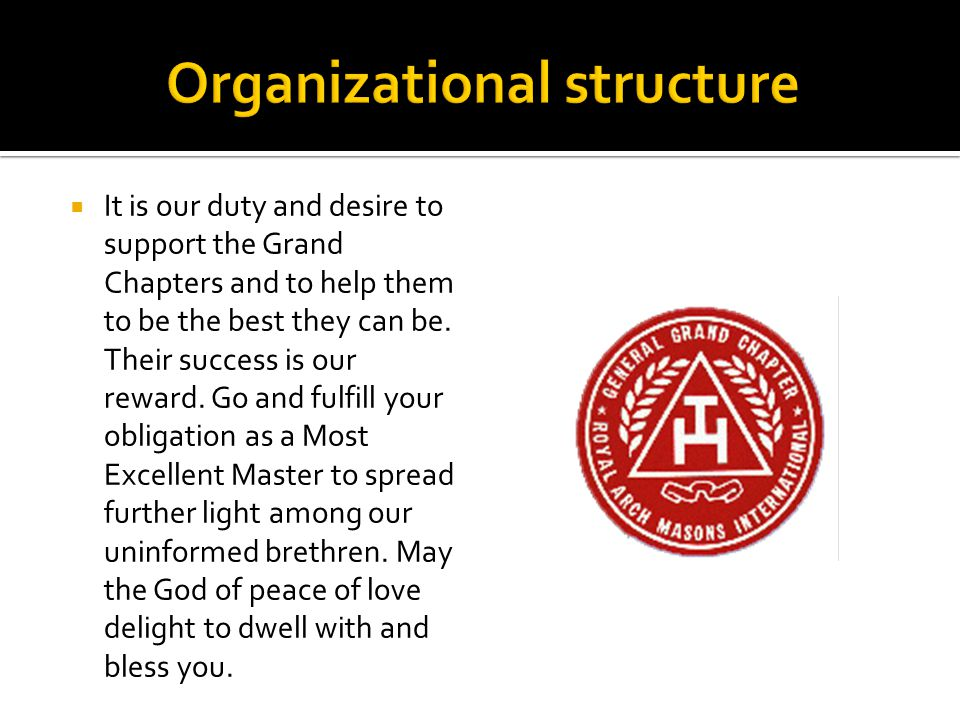 It is our duty and desire to support the Grand Chapters and to help them to be the best they can be.