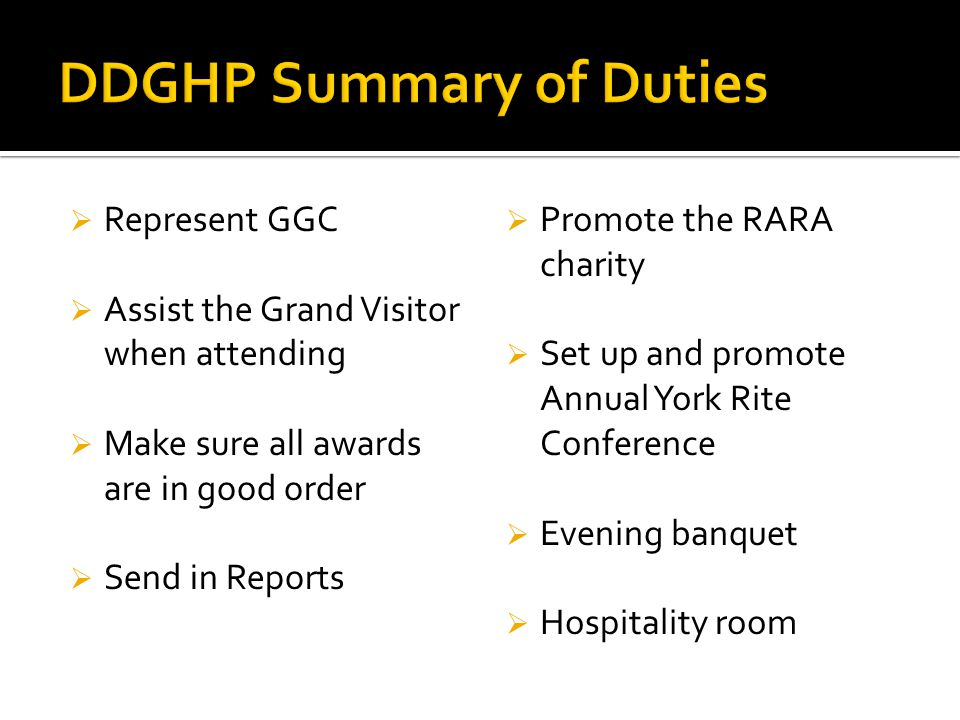  Represent GGC  Assist the Grand Visitor when attending  Make sure all awards are in good order  Send in Reports  Promote the RARA charity  Set up and promote Annual York Rite Conference  Evening banquet  Hospitality room