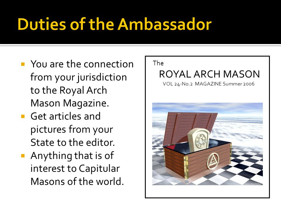  You are the connection from your jurisdiction to the Royal Arch Mason Magazine.