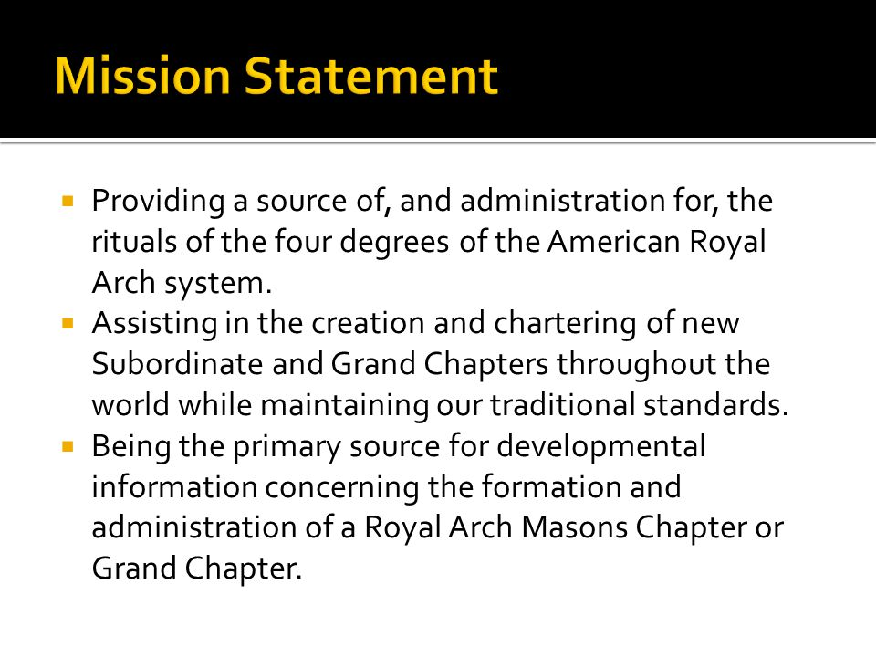 Providing a source of, and administration for, the rituals of the four degrees of the American Royal Arch system.
