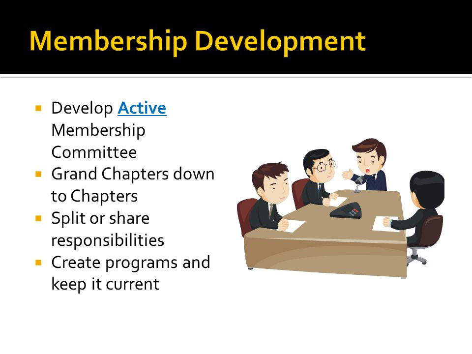  Develop Active Membership Committee  Grand Chapters down to Chapters  Split or share responsibilities  Create programs and keep it current