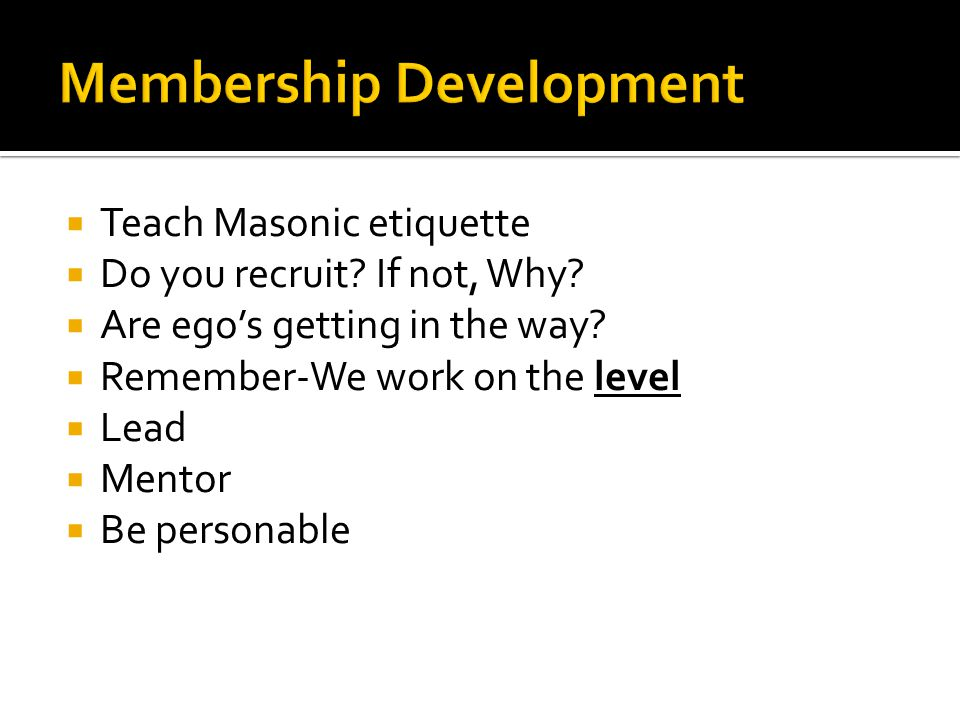  Teach Masonic etiquette  Do you recruit. If not, Why.
