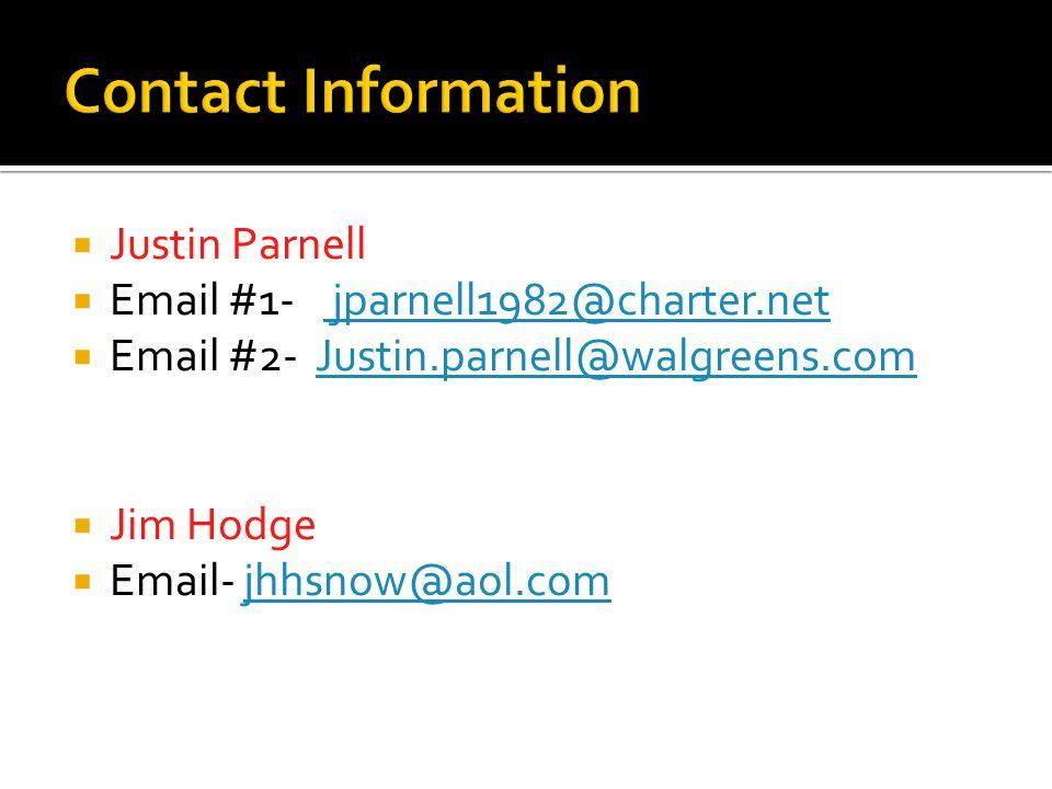 Justin Parnell  Email #1- jparnell1982@charter.net jparnell1982@charter.net  Email #2- Justin.parnell@walgreens.com Justin.parnell@walgreens.com  Jim Hodge  Email- jhhsnow@aol.comjhhsnow@aol.com