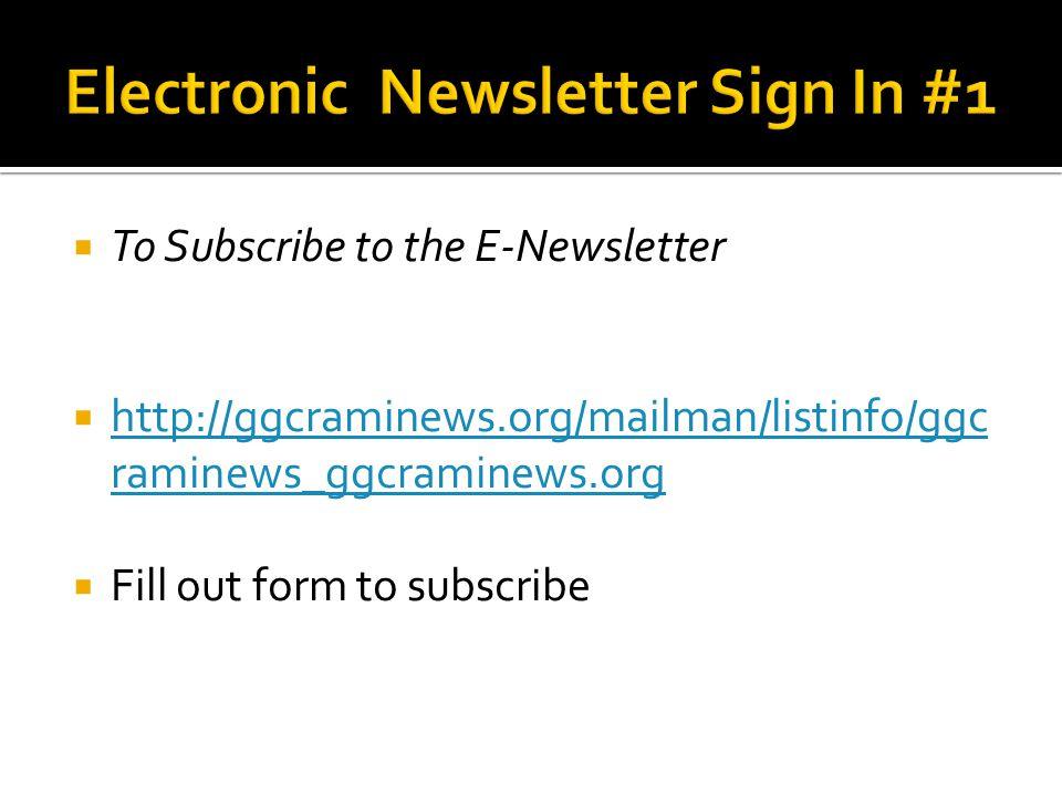  To Subscribe to the E-Newsletter  http://ggcraminews.org/mailman/listinfo/ggc raminews_ggcraminews.org http://ggcraminews.org/mailman/listinfo/ggc raminews_ggcraminews.org  Fill out form to subscribe