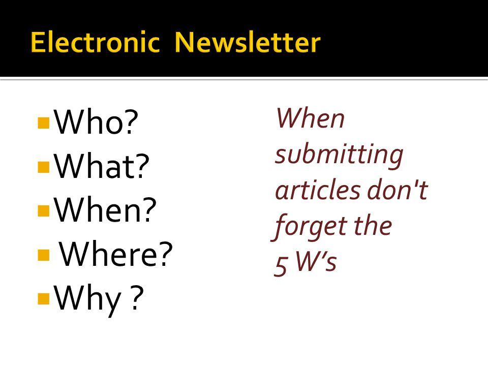  Who  What  When  Where  Why When submitting articles don t forget the 5 W's