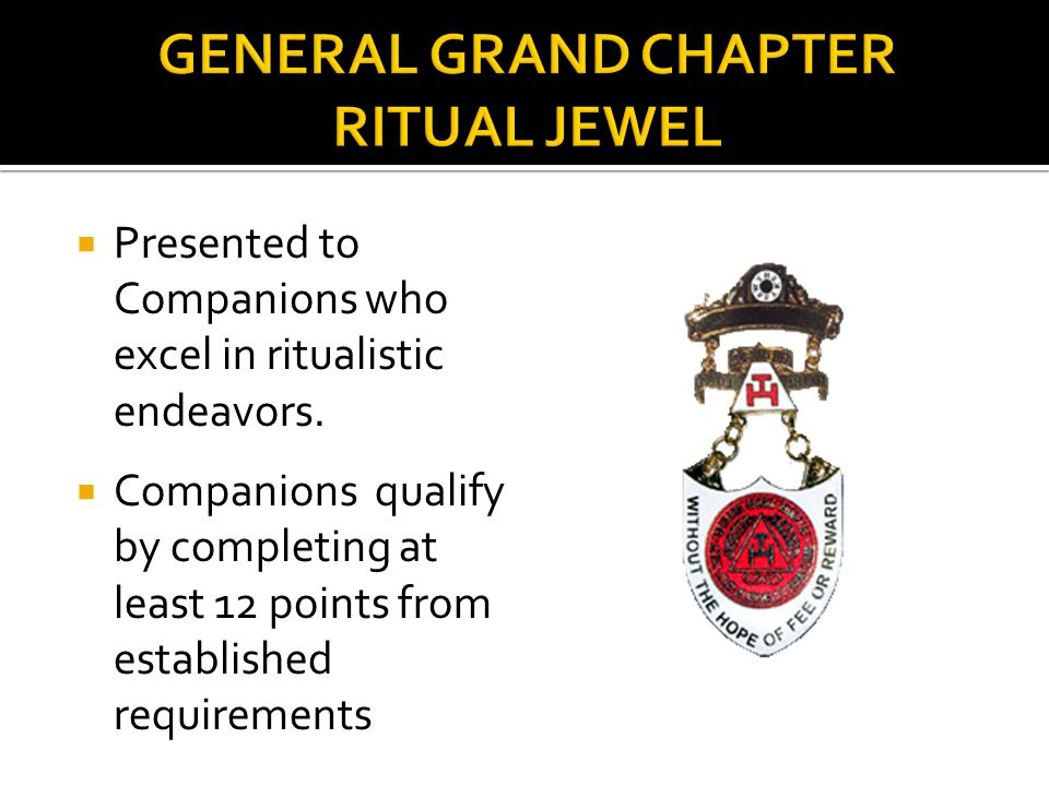  Presented to Companions who excel in ritualistic endeavors.