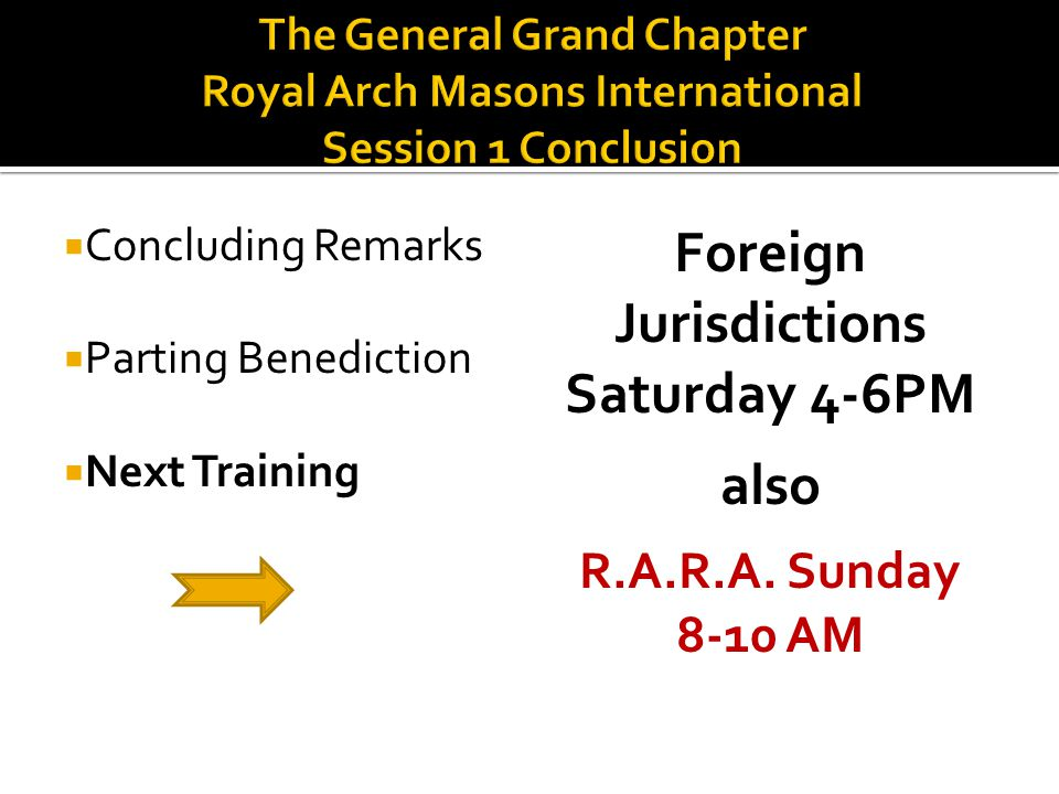  Concluding Remarks  Parting Benediction  Next Training Foreign Jurisdictions Saturday 4-6PM also R.A.R.A.