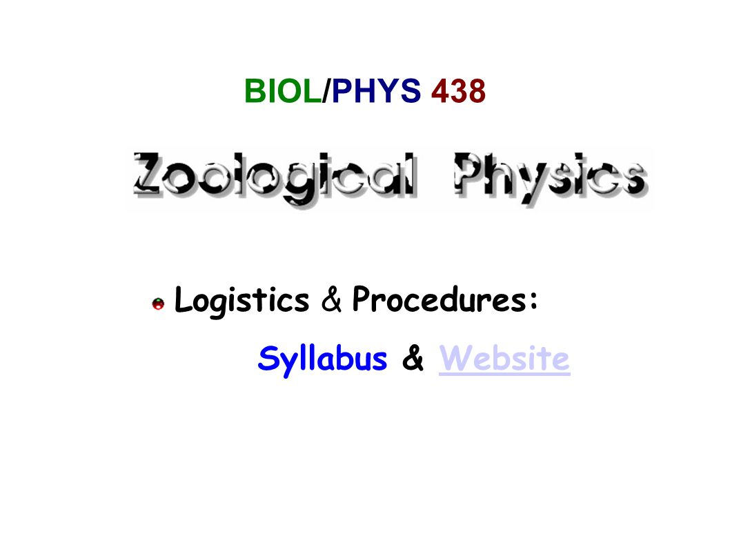 BIOL/PHYS 438 Logistics & Procedures: Syllabus & WebsiteWebsite