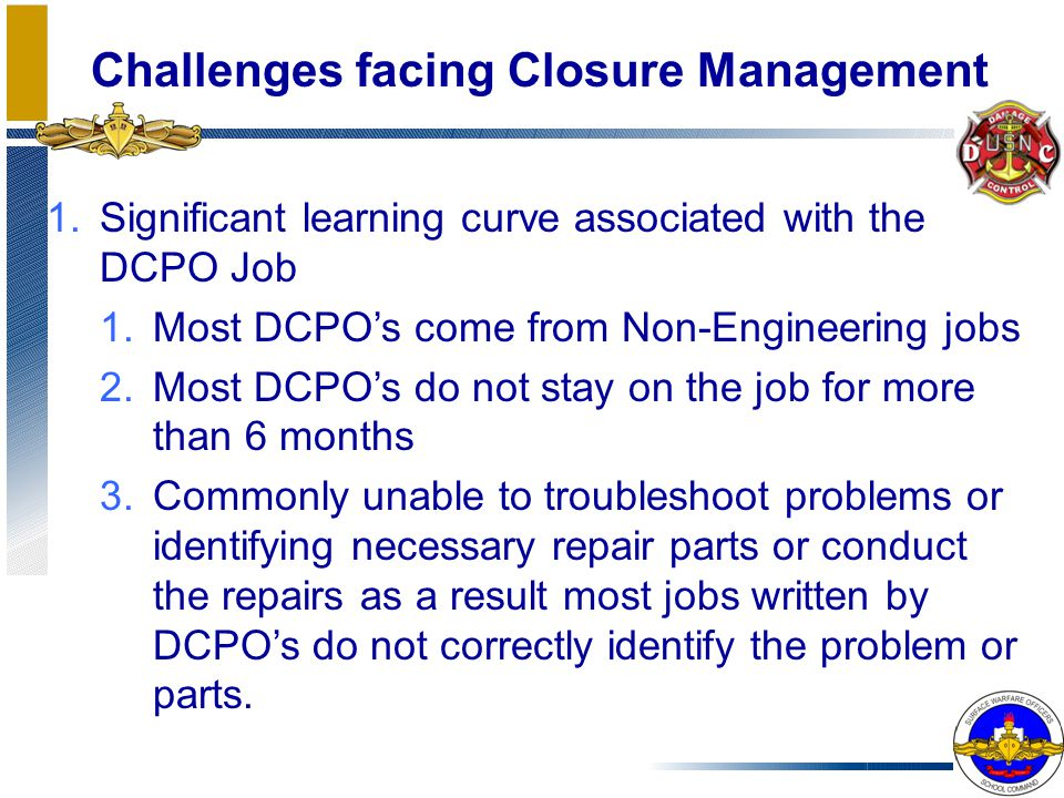 1.Significant learning curve associated with the DCPO Job 1.Most DCPO's come from Non-Engineering jobs 2.Most DCPO's do not stay on the job for more t