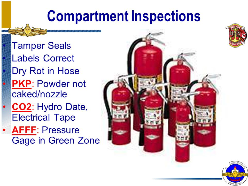 Compartment Inspections Tamper Seals Labels Correct Dry Rot in Hose PKP: Powder not caked/nozzle CO2: Hydro Date, Electrical Tape AFFF: Pressure Gage