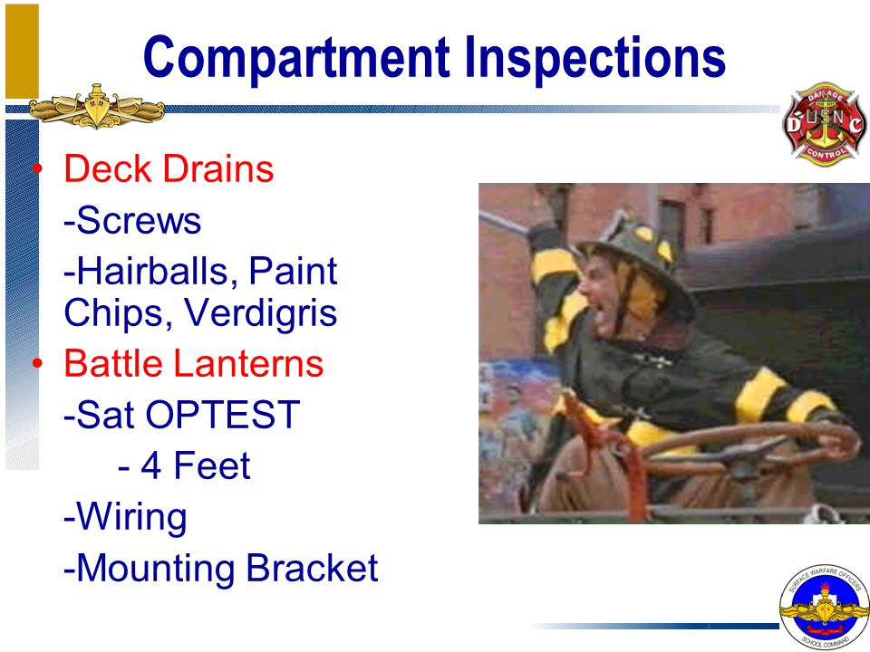 Compartment Inspections Deck Drains -Screws -Hairballs, Paint Chips, Verdigris Battle Lanterns -Sat OPTEST - 4 Feet -Wiring -Mounting Bracket