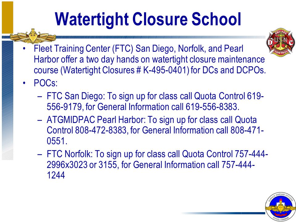 Watertight Closure School Fleet Training Center (FTC) San Diego, Norfolk, and Pearl Harbor offer a two day hands on watertight closure maintenance cou