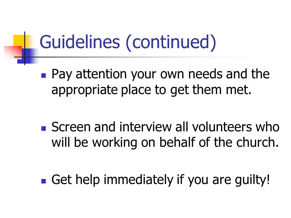 Guidelines (continued) Pay attention your own needs and the appropriate place to get them met.