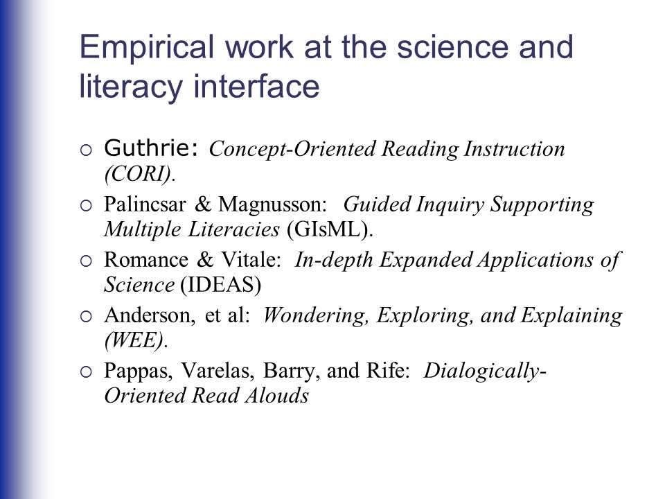 Empirical work at the science and literacy interface  Guthrie: Concept-Oriented Reading Instruction (CORI).  Palincsar & Magnusson: Guided Inquiry S