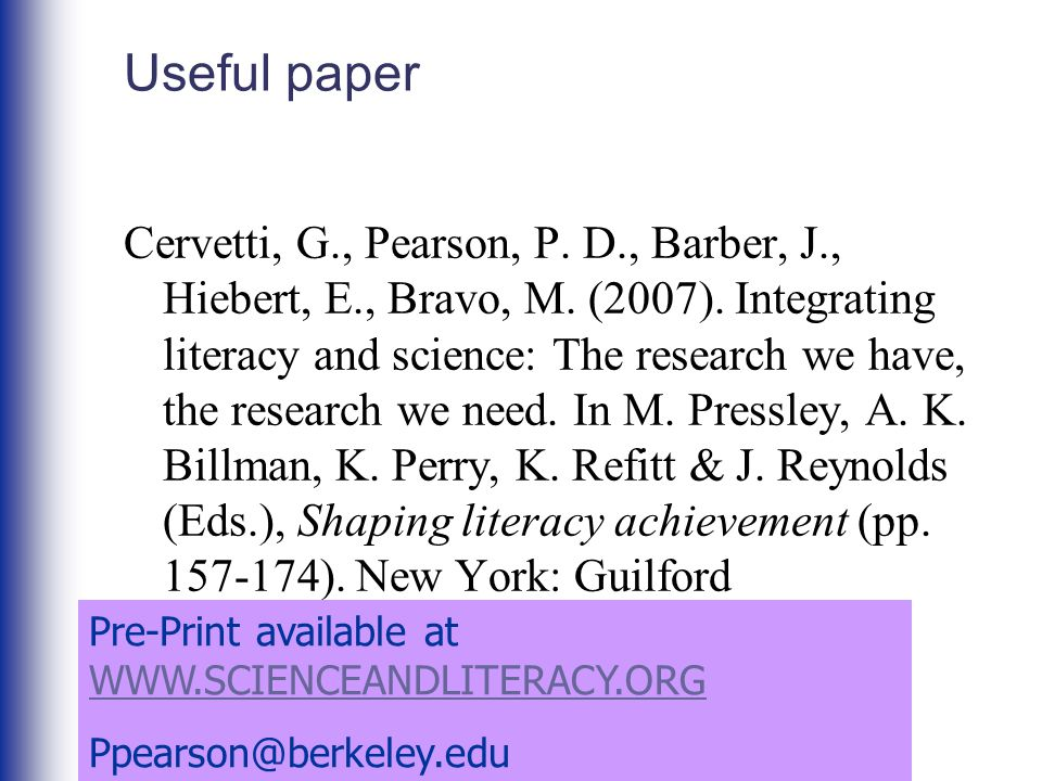 Useful paper Cervetti, G., Pearson, P. D., Barber, J., Hiebert, E., Bravo, M. (2007). Integrating literacy and science: The research we have, the rese
