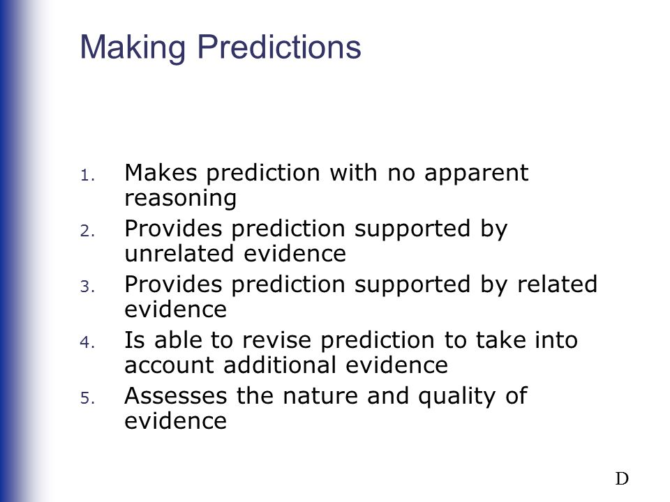 Making Predictions 1. Makes prediction with no apparent reasoning 2. Provides prediction supported by unrelated evidence 3. Provides prediction suppor
