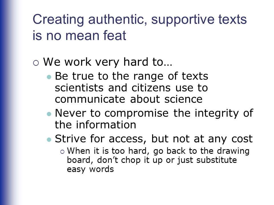 Creating authentic, supportive texts is no mean feat  We work very hard to… Be true to the range of texts scientists and citizens use to communicate