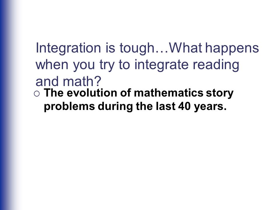 Integration is tough…What happens when you try to integrate reading and math?  The evolution of mathematics story problems during the last 40 years.