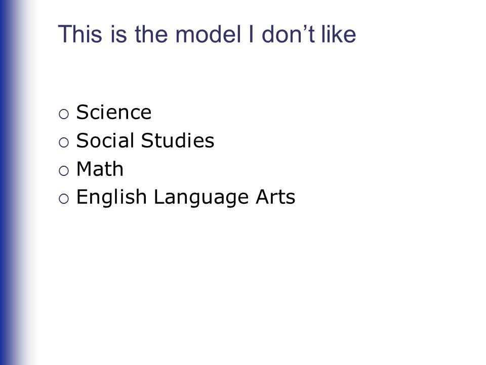 This is the model I don't like  Science  Social Studies  Math  English Language Arts