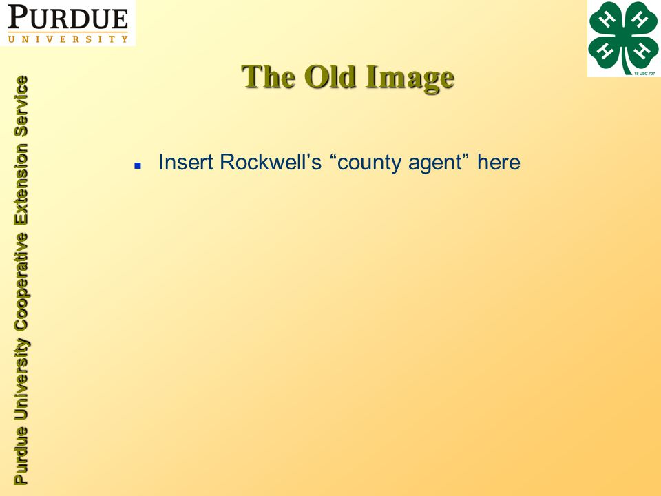 Purdue University Cooperative Extension Service The Old Image n Insert Rockwell's county agent here