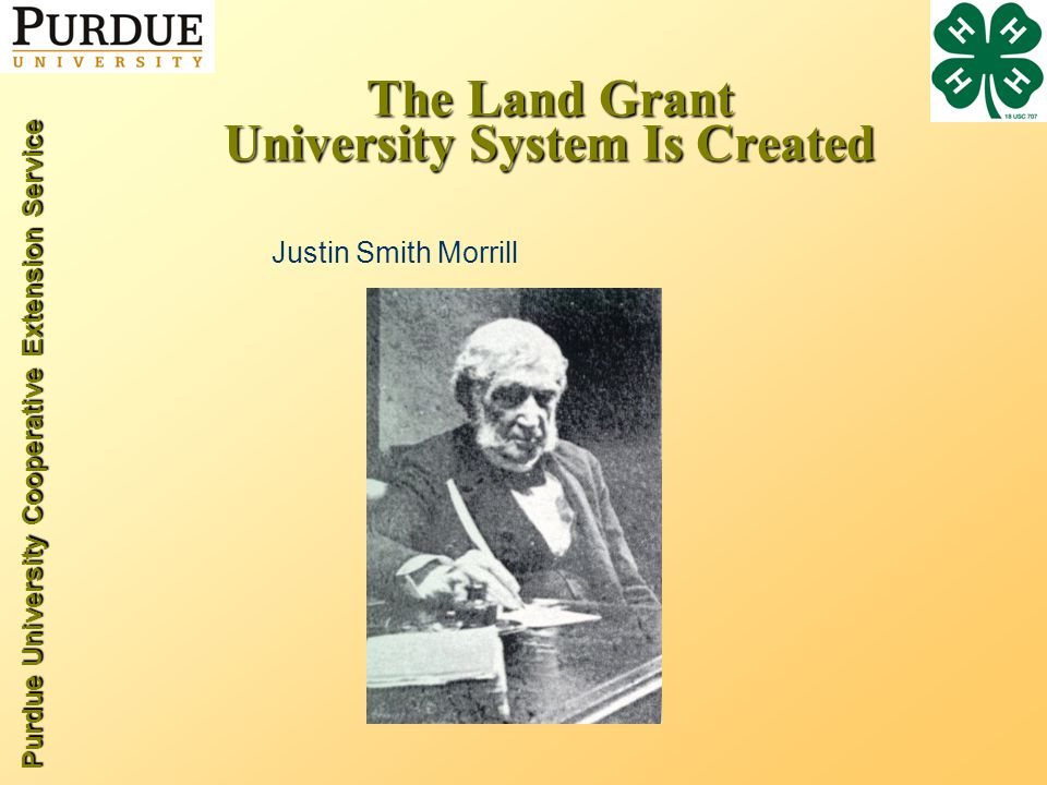 Purdue University Cooperative Extension Service The Land Grant University System Is Created Justin Smith Morrill