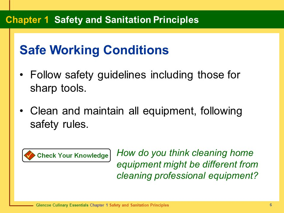 Glencoe Culinary Essentials Chapter 1 Safety and Sanitation Principles Chapter 1 Safety and Sanitation Principles 7 Prevent and control fires through good work habits.