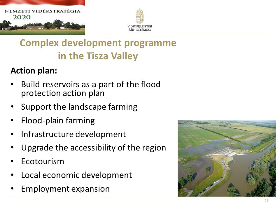 13 Action plan: Build reservoirs as a part of the flood protection action plan Support the landscape farming Flood-plain farming Infrastructure develo