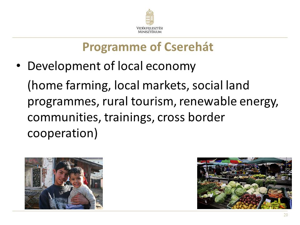 20 Programme of Cserehát Development of local economy (home farming, local markets, social land programmes, rural tourism, renewable energy, communities, trainings, cross border cooperation)