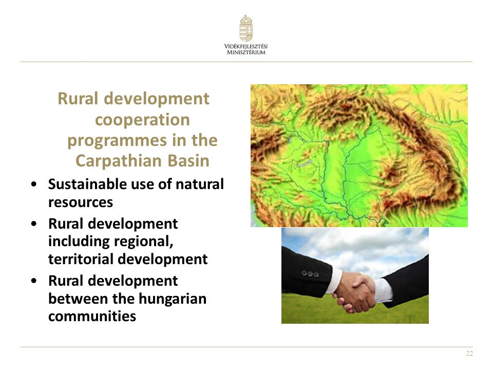 22 Rural development cooperation programmes in the Carpathian Basin Sustainable use of natural resources Rural development including regional, territo