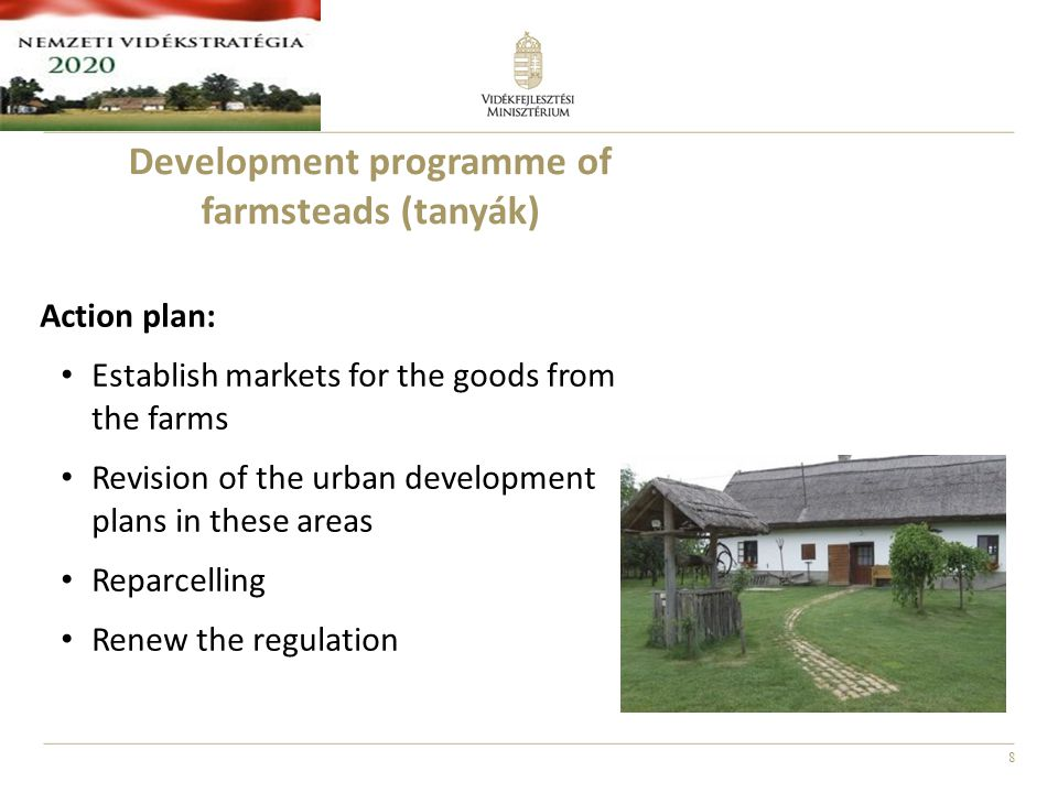 8 Development programme of farmsteads (tanyák) Action plan: Establish markets for the goods from the farms Revision of the urban development plans in