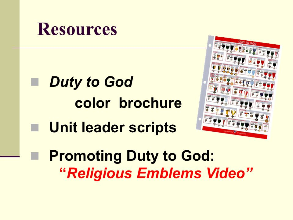 Resources Duty to God color brochure Unit leader scripts Promoting Duty to God: Religious Emblems Video