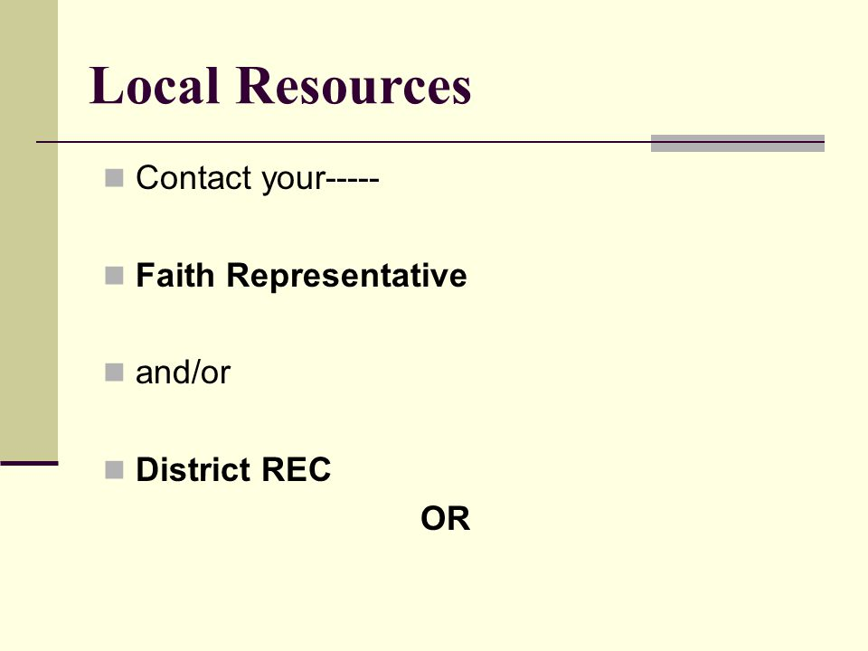 Contact your----- Faith Representative and/or District REC OR Local Resources