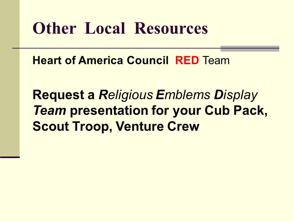 Other Local Resources Heart of America Council RED Team Request a Religious Emblems Display Team presentation for your Cub Pack, Scout Troop, Venture Crew