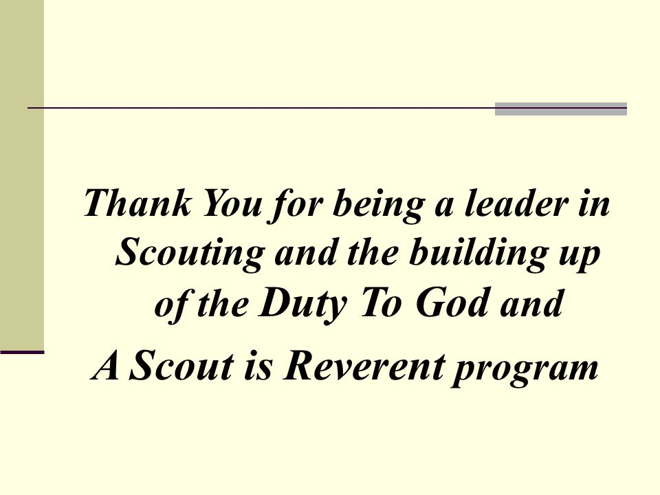 Thank You for being a leader in Scouting and the building up of the Duty To God and A Scout is Reverent program
